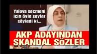AKP Yalova adayından skandal sözler