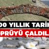 300 Yıllık Tarihi Köprüyü Çaldılar!
