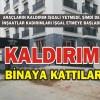 KALDIRIMI BİNAYA KATTILAR