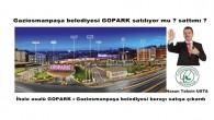 Gaziosmanpaşa belediyesi GOPARK .ı satılıyor mu ? sattımı ?