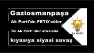Gaziosmanpaşa Ak Parti'de FETÖ'cüler ile Ak Parti'liler arasında kıyasıya siyasi savaş