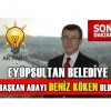AK parti Eyüpsultan Belediye başkan Adayı Deniz Köken oldu