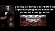 Geçmiş de Türkiye de FETÖ Terör Örgütünün yargıda ve hukuk da insanlara kurduğu tuzak