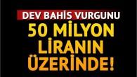 50 milyon liranın üzerinde… Dev bahis vurgunu!