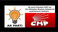 Ak parti İstanbul CHP nin ilce Belediye Başkan Adaylarını açıklamasını bekliyor.