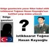 Gölge gazetecinin yazısını ihbar kabul ettiler istikbaarat Teğmen Hasan Kayaoğlu'nun katilleri yargı önüne çıkacak