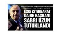 Eski İstihbarat Daire Başkanı Sabri Uzun tutuklandı