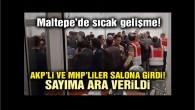 Provakosyon başladı MHP'li ve AKP'liler sayım alanına topluca girdi! Maltepe'de sayım durdu…