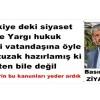 Türkiye deki siyaset ve yargı hukuk kendi vatandaşına öyle bir tuzak hazırlamış ki işten bile değil