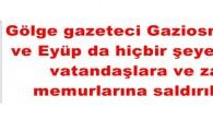 Gölge gazeteci Gaziosmanpaşa da ve Eyüp da hiçbir şeye karışmadı vatandaşlara ve zabıta memurlarına saldırılar başladı