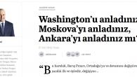 Washington'u anladınız, Moskova'yı anladınız, Ankara'yı anladınız mı ???