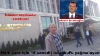 İstanbul büyük şehir belediyesinden yağmacılar gitti diktatör geldi