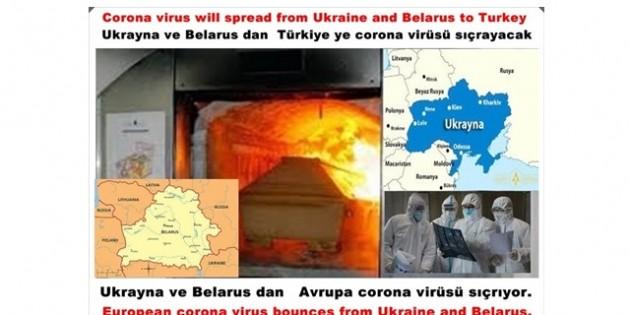 Ukrayna ve Belarus dan Türkiye ye corona virüsü sıçrayacak