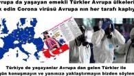 Avrupa da yaşayan emekli Türkler Avrupa ülkeleri terk edin Corona virüsü Avrupa nın her tarafını kaplıyor.