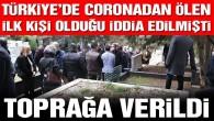 Türkiye'de coronadan ölen ilk kişi yakılmadan gömülmüşse o bölgeye yaklaşmayın çünkü corona virüs cesetten çıkmıyor ve topraktan çıkan bitkiler ile yeniden doğaya çıkıyor