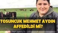 Tosuncuk' infaz yasasında af kapsamında mı?