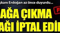 Cumhurbaşkanı Erdoğan 15 ildeki sokağa çıkma yasağını iptal etti