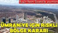 """İstanbul'un Ümraniye ilçesindeki bir bölgenin """"riskli alan"""" ilan edilmesi kararlaştırıldı."""