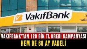 120 Bin TL Kredi kampanyası! Vakıfbank 120 000 TL 60 Ay Vadeli Kredi Vatandaşı Heyecanlandırdı..!