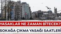Bakanlıktan sokağa çıkma yasağı saatleri açıklaması: Hafta içi ve hafta sonu ile diğer yasaklar ne zaman kalkacak?