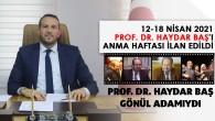 12-18 NİSAN 2021 PROF. DR. HAYDAR BAŞ'I ANMA HAFTASI İLAN EDİLDİ