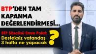 BTP'DEN TAM KAPANMA DEĞERLENDİRMESİ