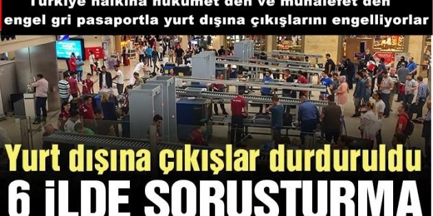 Türkiye halkına hükümet den ve muhalefet den engel gri pasaportla yurt dışına çıkışlarını engelliyorlar