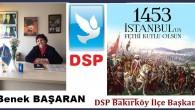"""İstanbul""""un Fethi Kutlu olsun: DSP Bakırköy İlçe Başkanı Benek Başaran"""