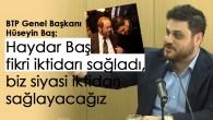"""BTP Genel Başkanı Hüseyin Baş; """"Prof.Dr.Haydar Baş fikri iktidarı sağladı, biz siyasi iktidarı sağlayacağız"""