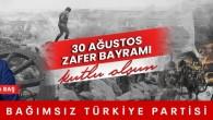 30 Ağustos Zafer bayramı Kutlu Olsun Bağımsız Türkiye Partisi Genel Başkanı Hüseyin Baş