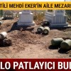 AK Partili Mehdi Eker'in aile mezarlığında 640 kilo patlayıcı bulundu