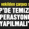 AKP'li Üstün: AKP'de FETÖ cu temizlik operasyonu yapılmalı