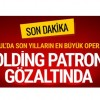 İstanbul'da büyük operasyon! Holding patronu gözaltında
