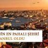 TÜRKİYE'NİN EN PAHALI ŞEHRİ İSTANBUL OLDU