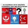 24 HAZİRAN 2018 SEÇİMİN KADERİNİ HDP BERİRLEYECEK