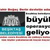 Beşiktaş belediyesine büyük operasyon geliyor.