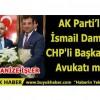 İsmail Damat CHP'li Başkanın Avukatı mı?